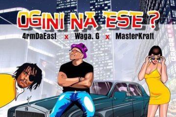 4rmdaeast x Masterkraft x Waga G – Ogini Na Ese