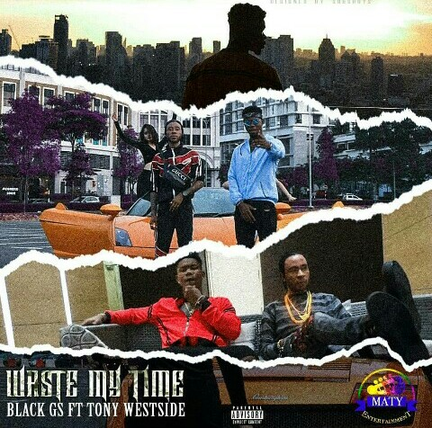 Black Gs Ft Tony Westside – Waste My Time