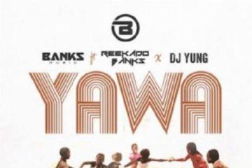 Banks Music x Reekado Banks x DJ Yung – Yawa