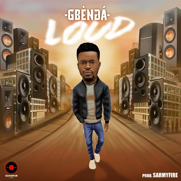 Gbenga – Loud (Prod by SarmyFire)