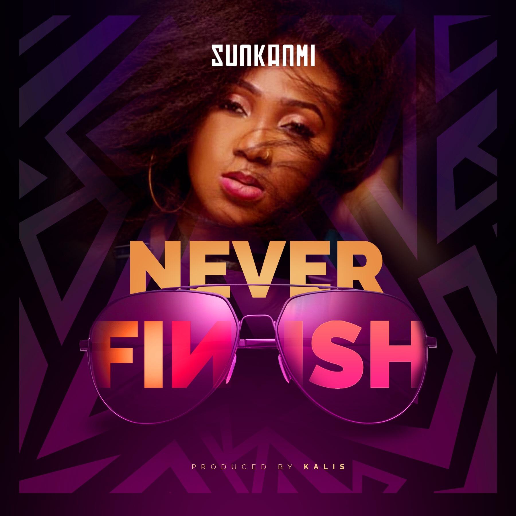 Sunkanmi - Never Finish