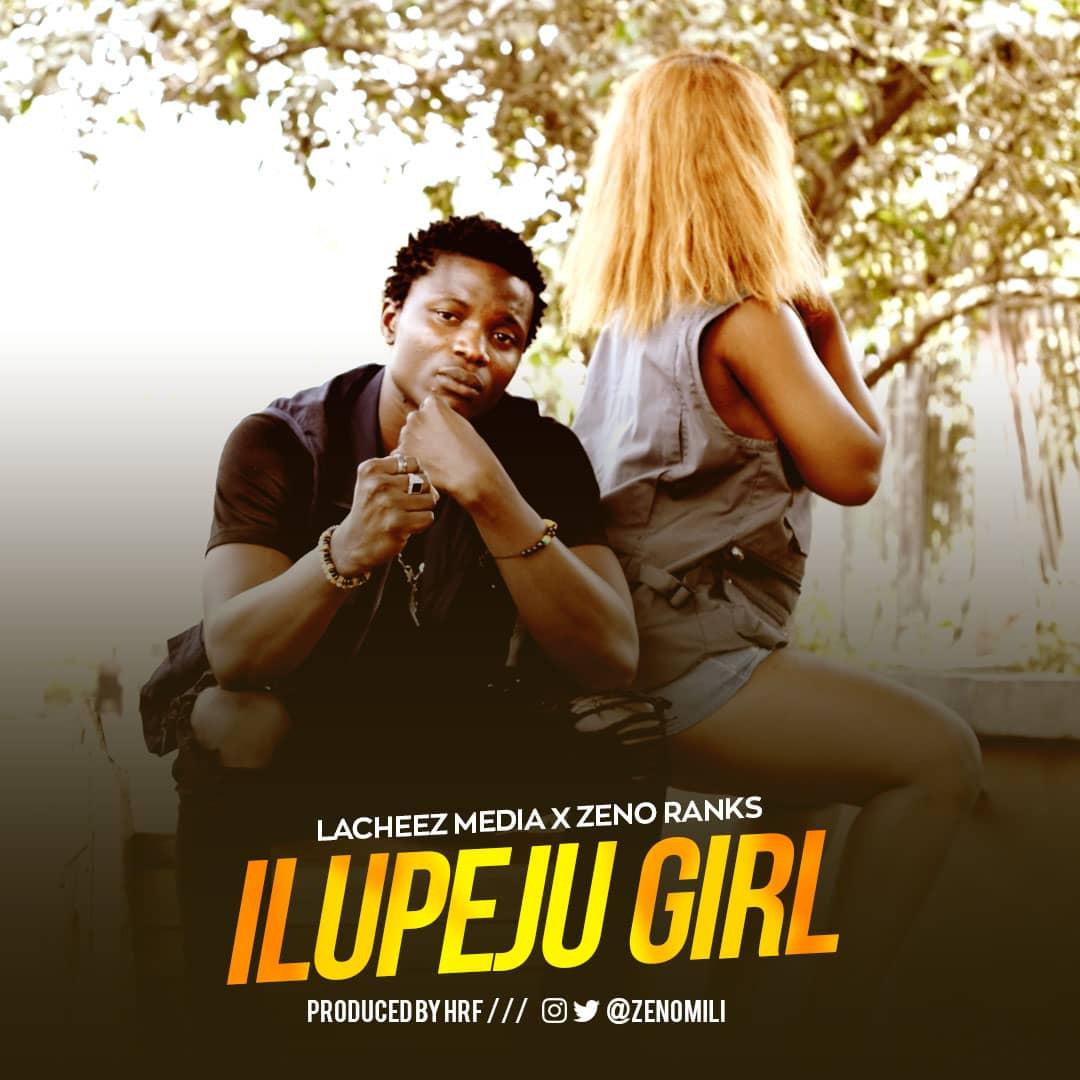LaCheez Media x Zeno Ranks – iLupeju Girl