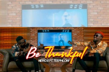 VIDEO: Nero X – Be Thankful ft. Teephlow