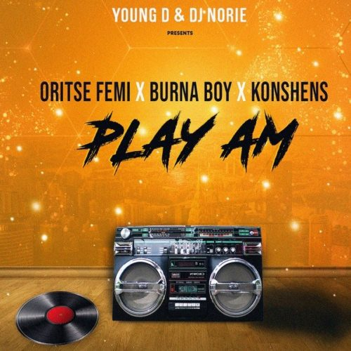 Young D & DJ Norie – Play Am ft. Burna Boy, Oritse Femi & Konshens