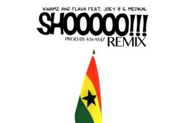 Kwamz And Flava ft. Joey B & Medikal – Shooo (Remix)