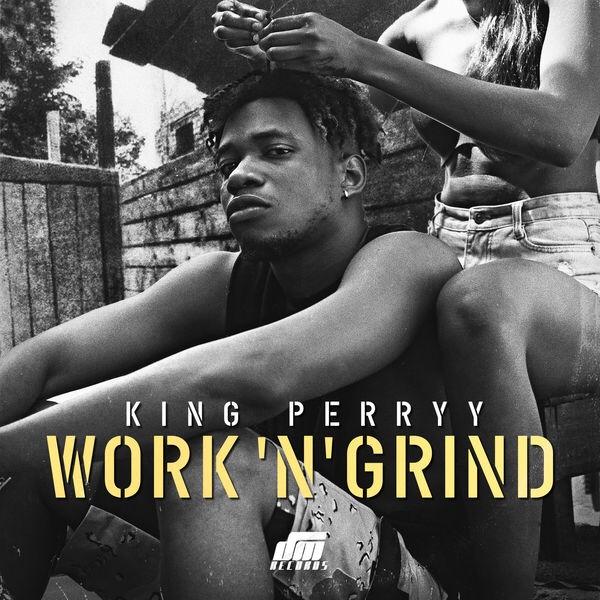 King Perryy – Work N' Grind