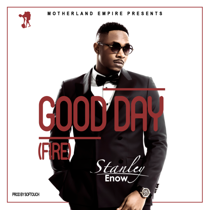 Stanley Enow – Good Day (Fire)