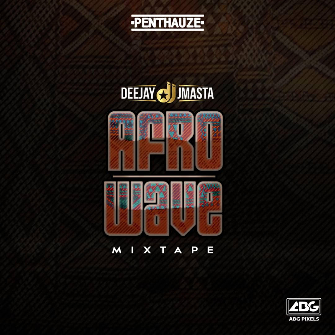 Deejay J Masta Presents: 'Afro Wave' Mixtape