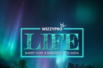 WizzyPro ft. Barry Jhay, Magnito & DI Mien - Life