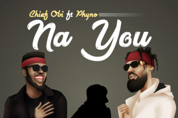 Chief Obi ft. Phyno - Na You