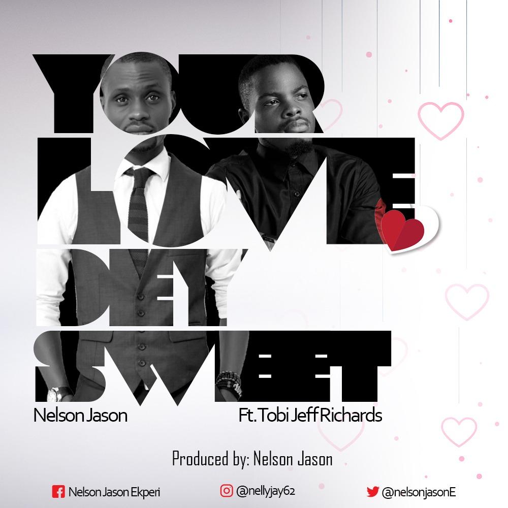 Nelson Jason – Your Love Dey Sweet feat. Tobi Jeff Richards