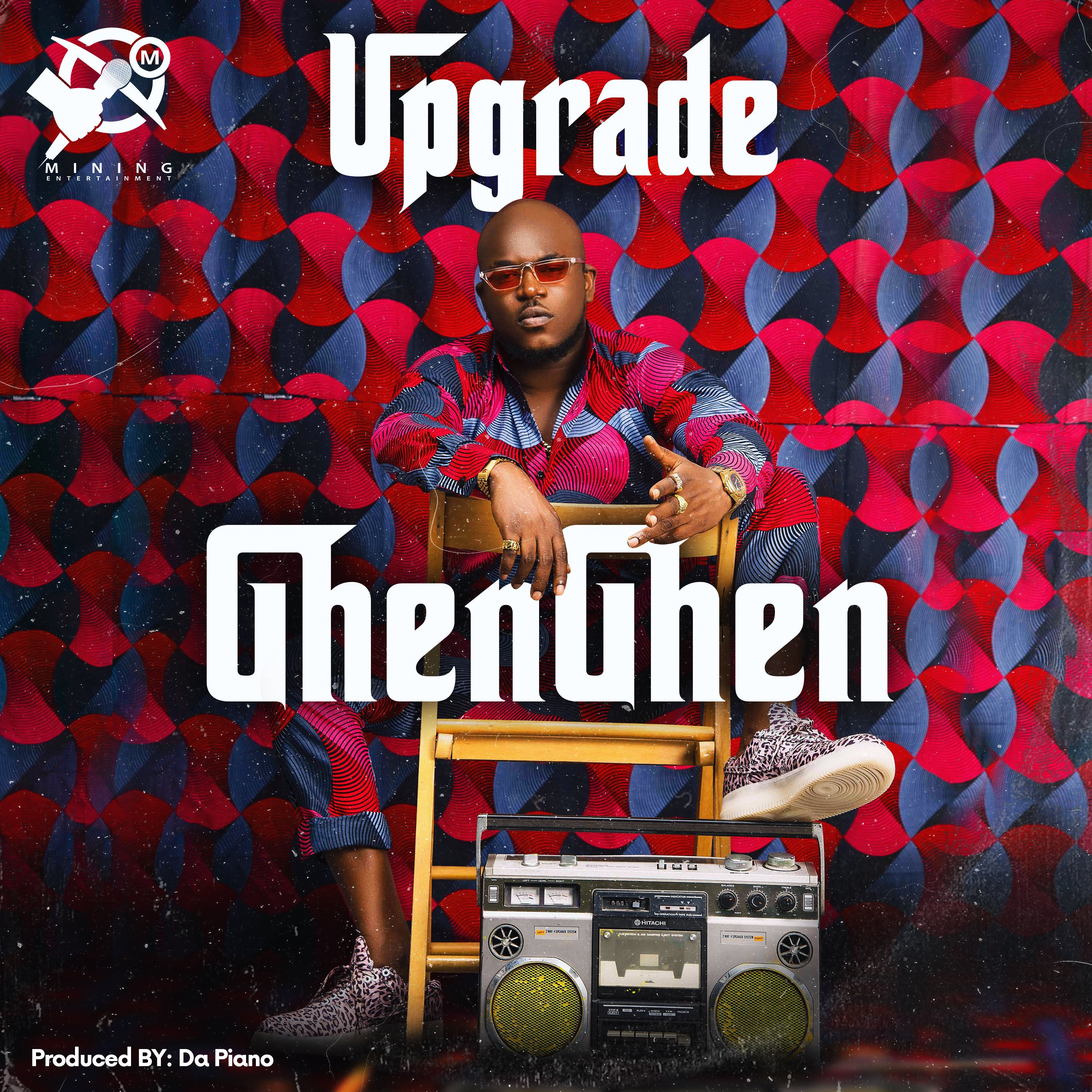 Upgrade – GhenGhen (Prod. Da Piano)