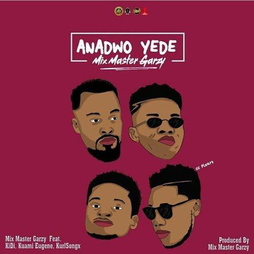 Mix Master Garzy ft. KiDi, Kuami Eugene & Kurl Songx – Anadwo Yede