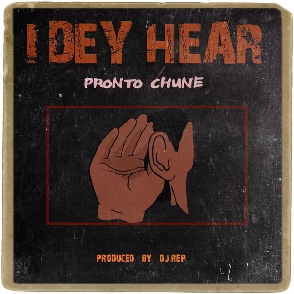 Pronto Chune – I Dey Hear (prod. DJ Rep)