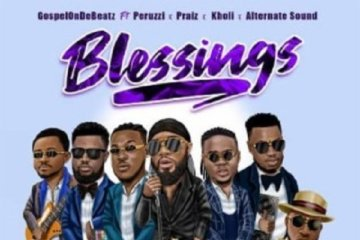 GospelOnDeBeatz – Blessings ft. Peruzzi, Praiz, Kholi & Alternate Sound