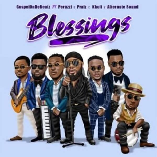 GospelOnDeBeatz - Blessings ft. Peruzzi, Praiz, Kholi & Alternate Sound