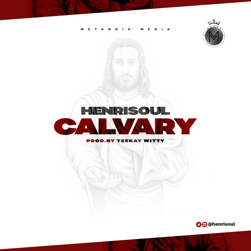Henrisoul – Calvary (Prod. by Teekay Witty)
