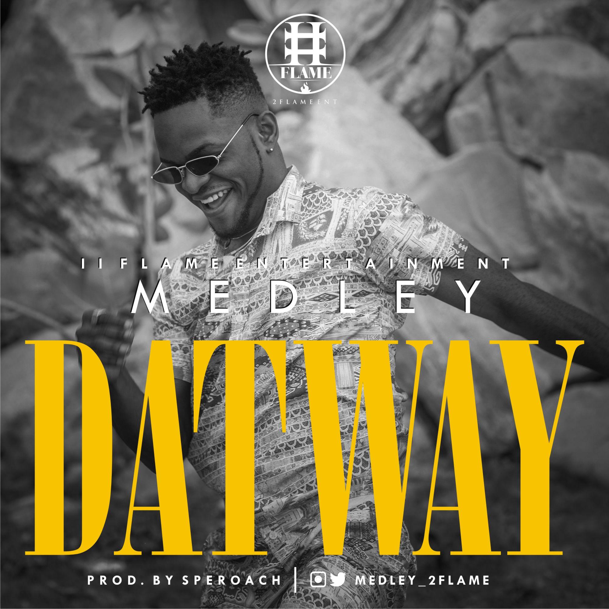 Medley – Dat Way ( Prod Speroach)
