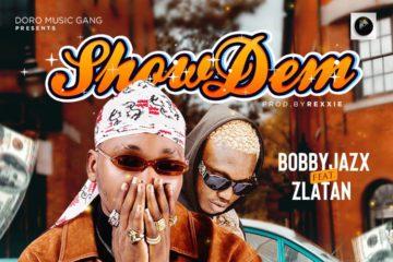 Bobby Jazx ft. Zlatan Ibile – Show Dem (Prod. by Rexxie)