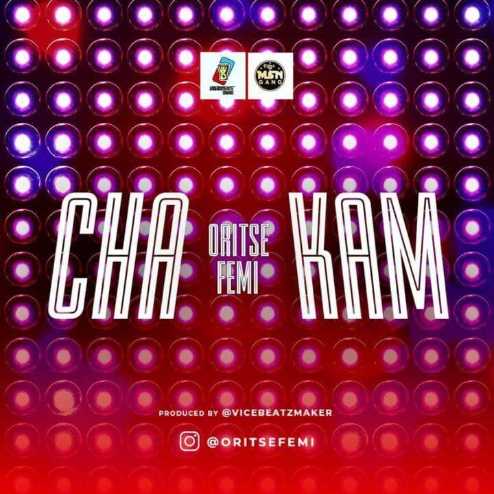 Oritse Femi - Cha Kam (Prod. ViceBeatz)