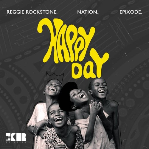 Reggie Rockstone ft. Nation & Epixode – Happy Day