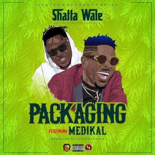 Shatta Wale ft  Medikal – Packaging - Shatta Wale ft