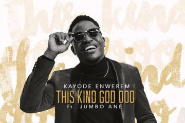 Kayode Enwerem – This Kind God ooo ft. Jumbo Ane