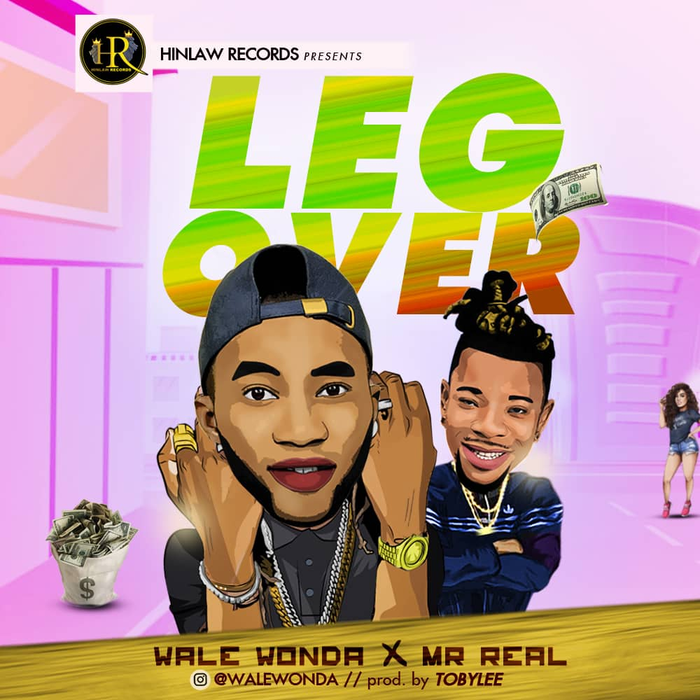 Wale Wonda ft. Mr Real - Leg Over (Prod. by Tobylee)