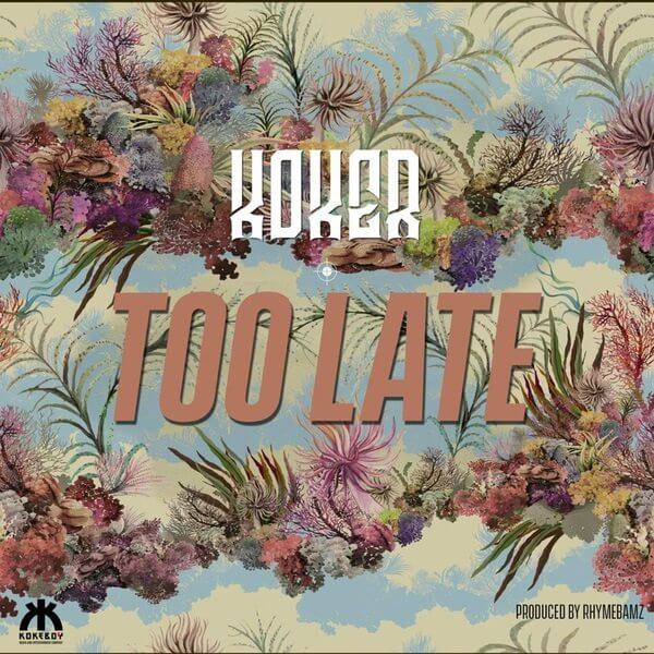 Koker – Too Late (Prod. RhymeBamz)