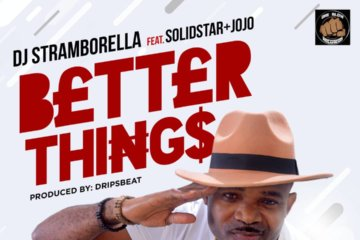 DJ Stramborella – Better Things ft. Solidstar & Jojo