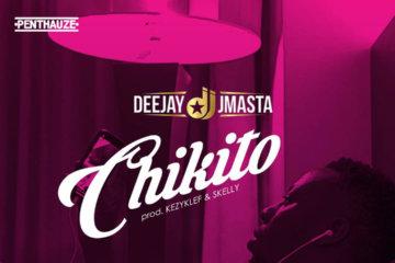 Deejay J Masta – Chikito (prod. Kezyklef & Skelly)