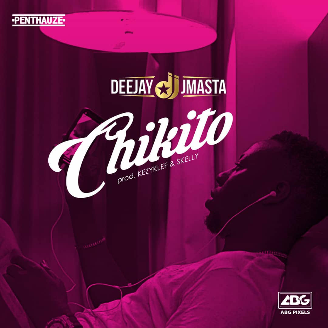 Deejay J Masta - Chikito (prod. Kezyklef & Skelly)