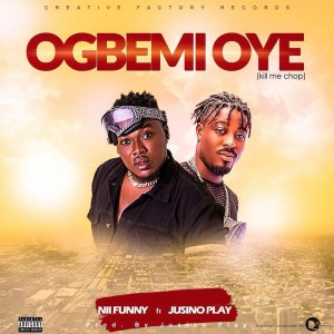 Nii Funny ft. Jusino Play – Ogbemi Oye (Kill Me Chop)