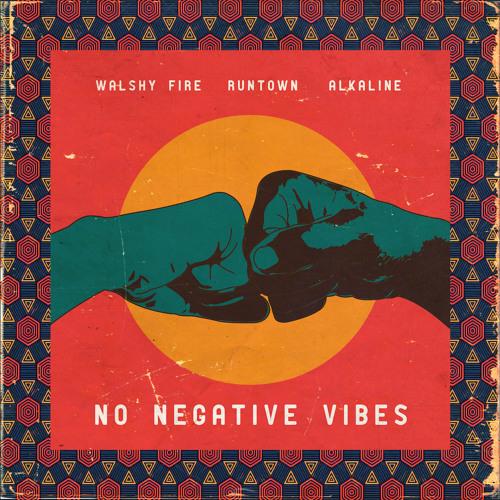Walshy Fire X Runtown X Alkaline - No Negative Vibes