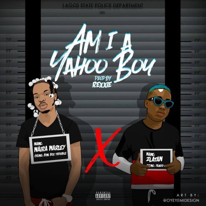 Naira Marley X Zlatan - Am I A Yahoo Boy