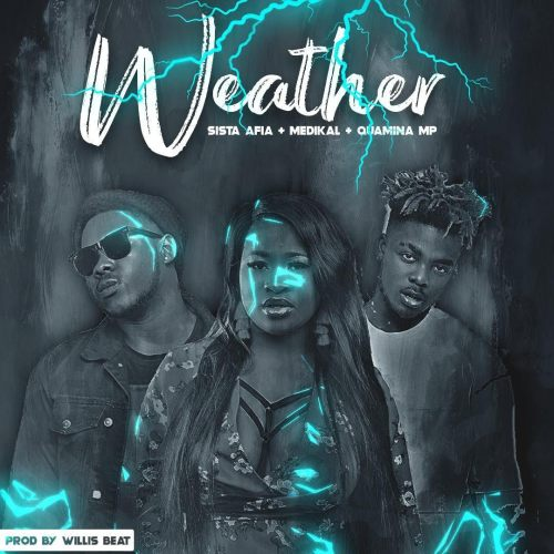 Sista Afia ft. Medikal & Quamina MP – Weather