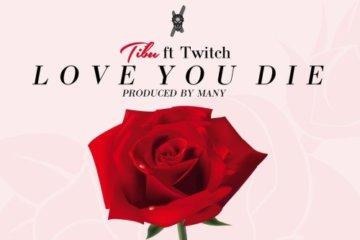 Tibu ft. Twitch – Love You Die