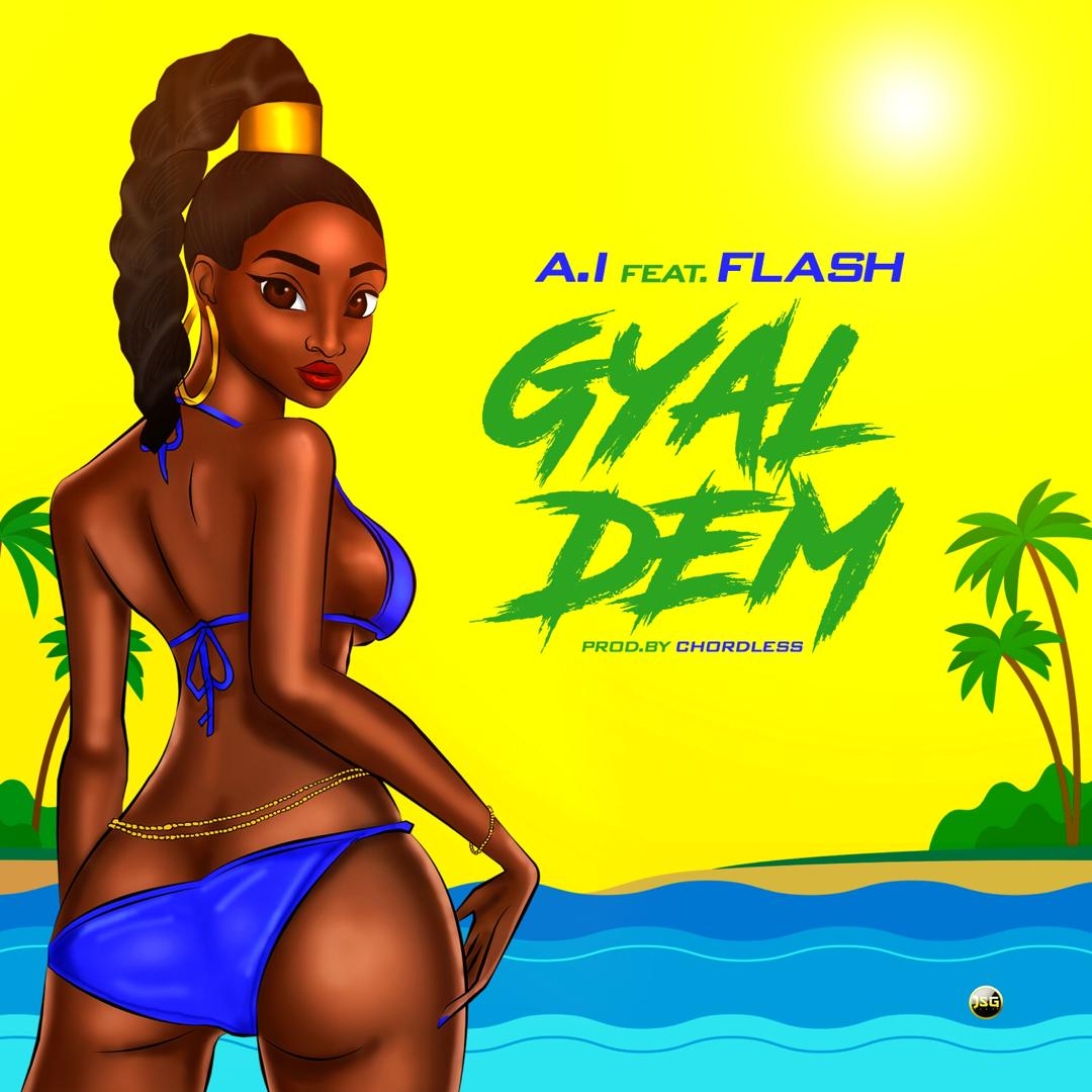 A.I – Gyal Dem ft. Flash (Prod. By Chordless)