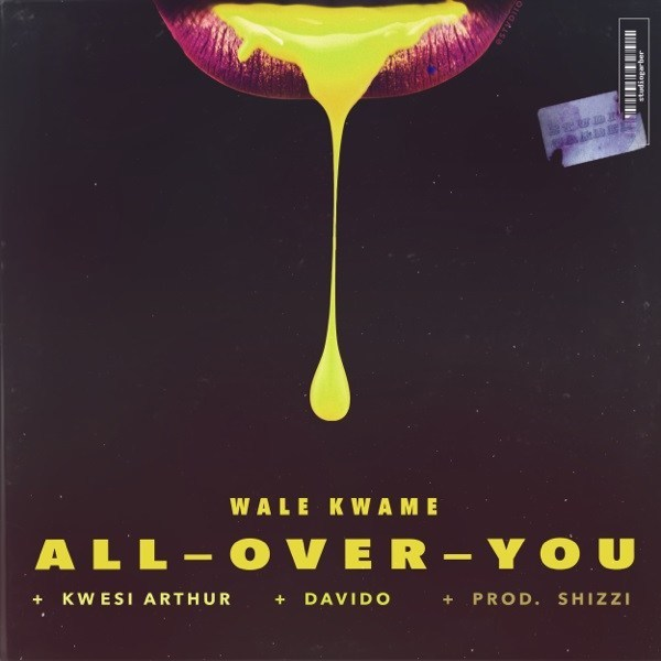 Wale Kwame ft. Davido & Kwesi Arthur - All Over You (prod. Shizzi)