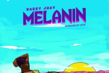 Barry Jhay - Melanin (Prod. Vstix)