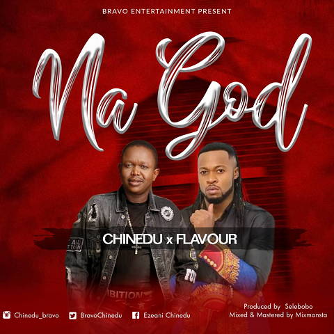 Chinedu ft. Flavour – Na God ( Prod. by SELEBOBO )