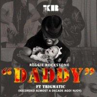 Reggie Rockstone ft. Trigmatic – Daddy