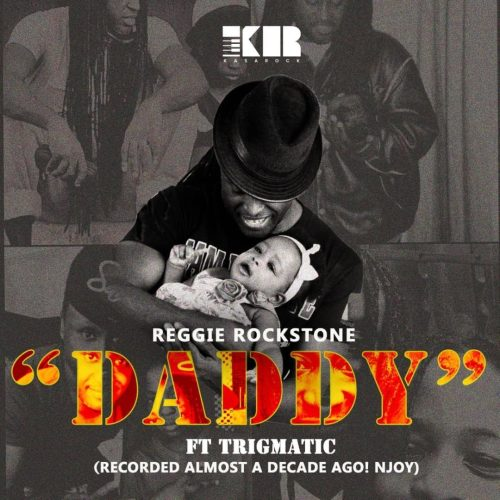 Reggie Rockstone ft. Trigmatic – Daddy