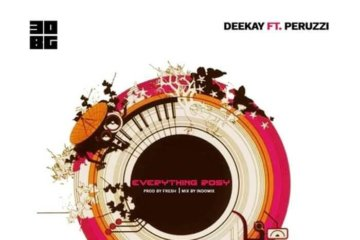 Deekay – Everything Rosy ft. Peruzzi