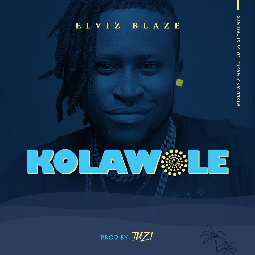 Elviz Blaze – Kolawole (Prod. Tuzi)