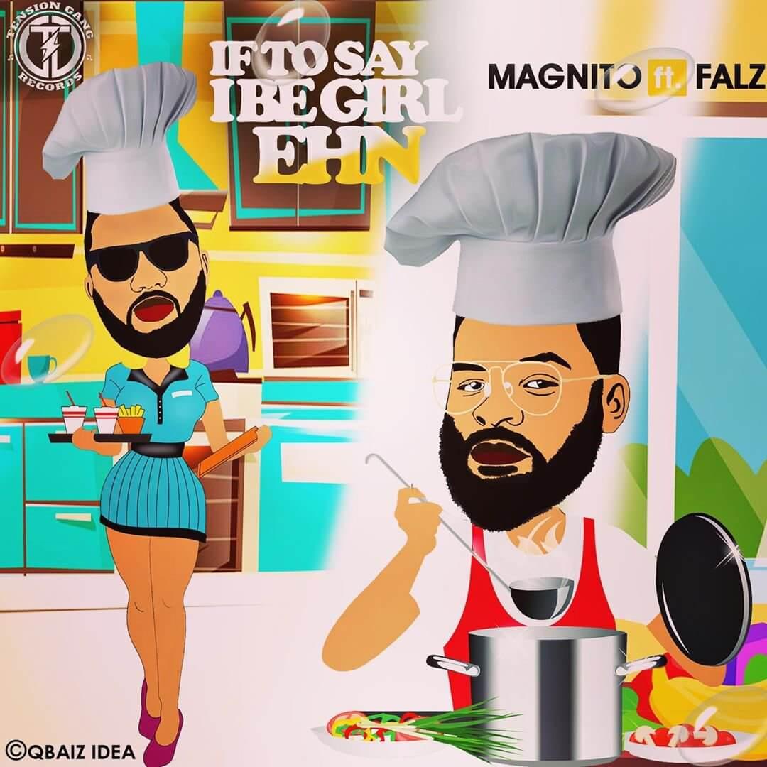 Magnito - If To Say I Be Girl Ehn ft. Falz