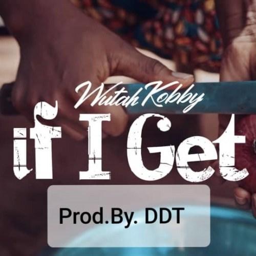 Wutah Kobby – If I Get