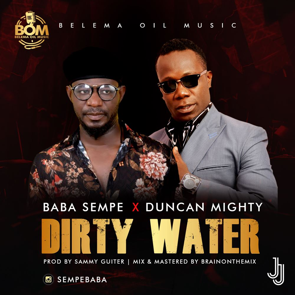 Baba Sempe ft. Duncan Mighty – Dirty Water