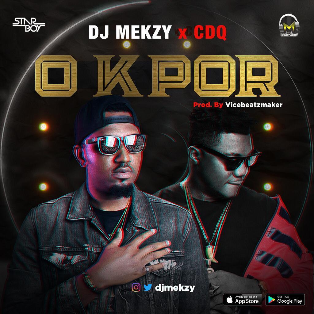 DJ Mekzy ft. CDQ - O Kpor