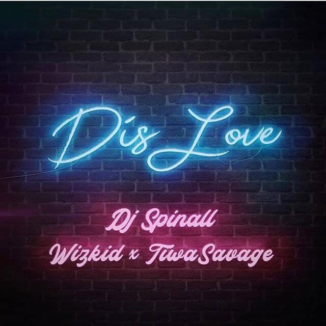 DJ Spinall - Dis Love ft. Wizkid & Tiwa Savage